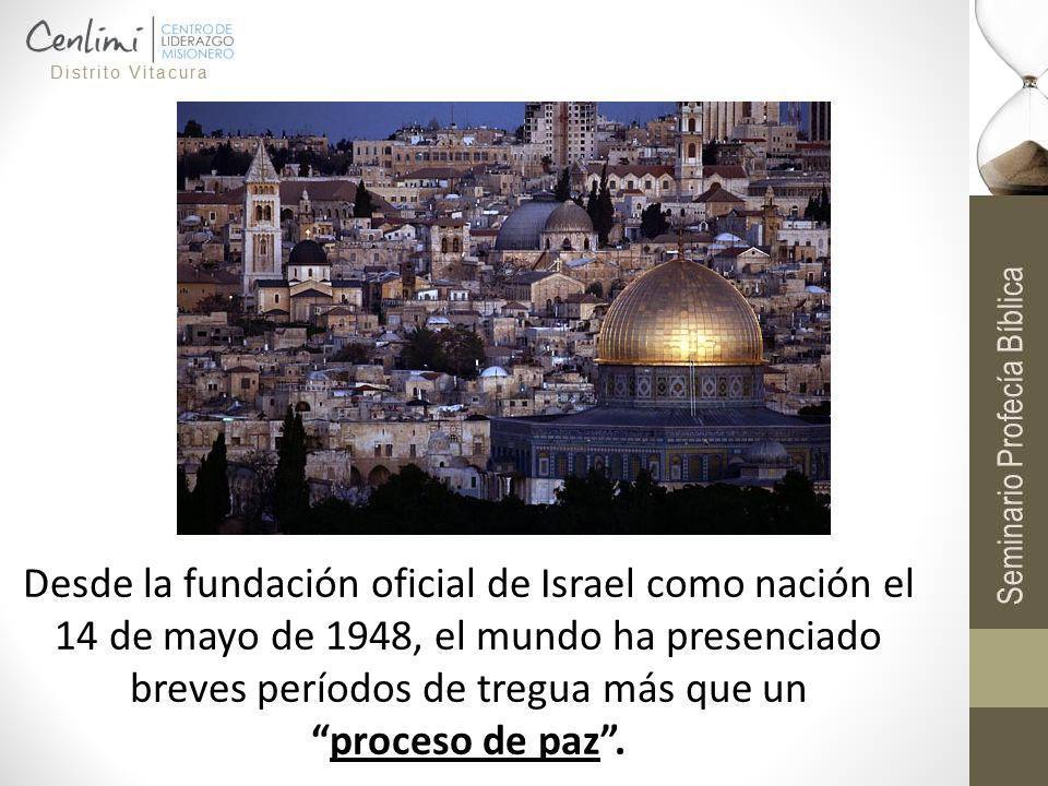 Desde la fundación oficial de Israel como nación el 14 de mayo de 1948, el mundo ha presenciado breves períodos de tregua más que un proceso de paz .