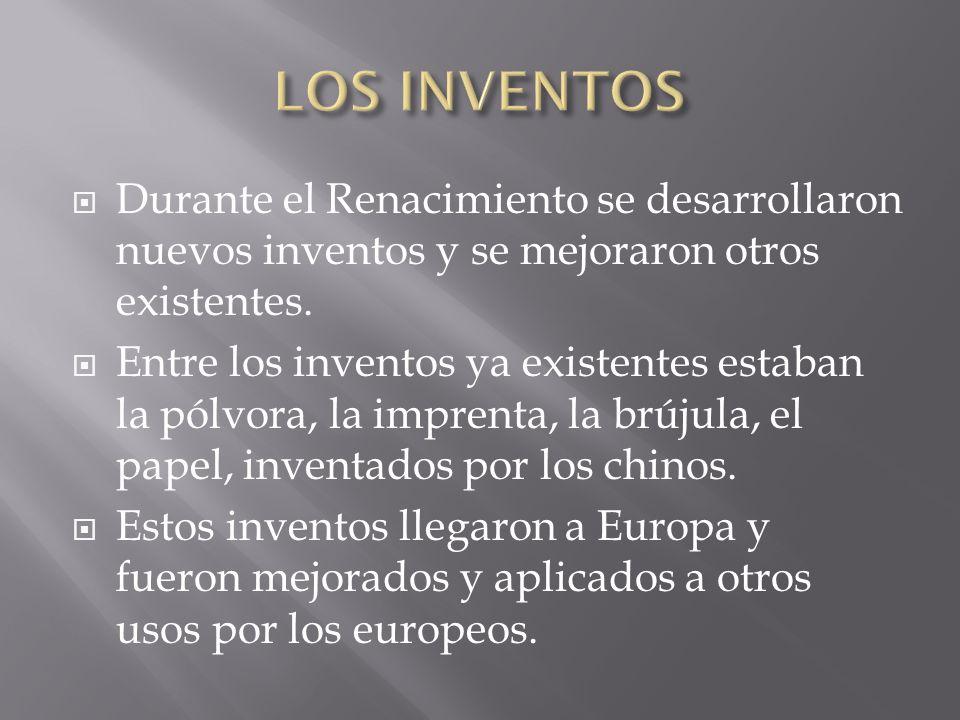 LOS INVENTOS Durante el Renacimiento se desarrollaron nuevos inventos y se mejoraron otros existentes.