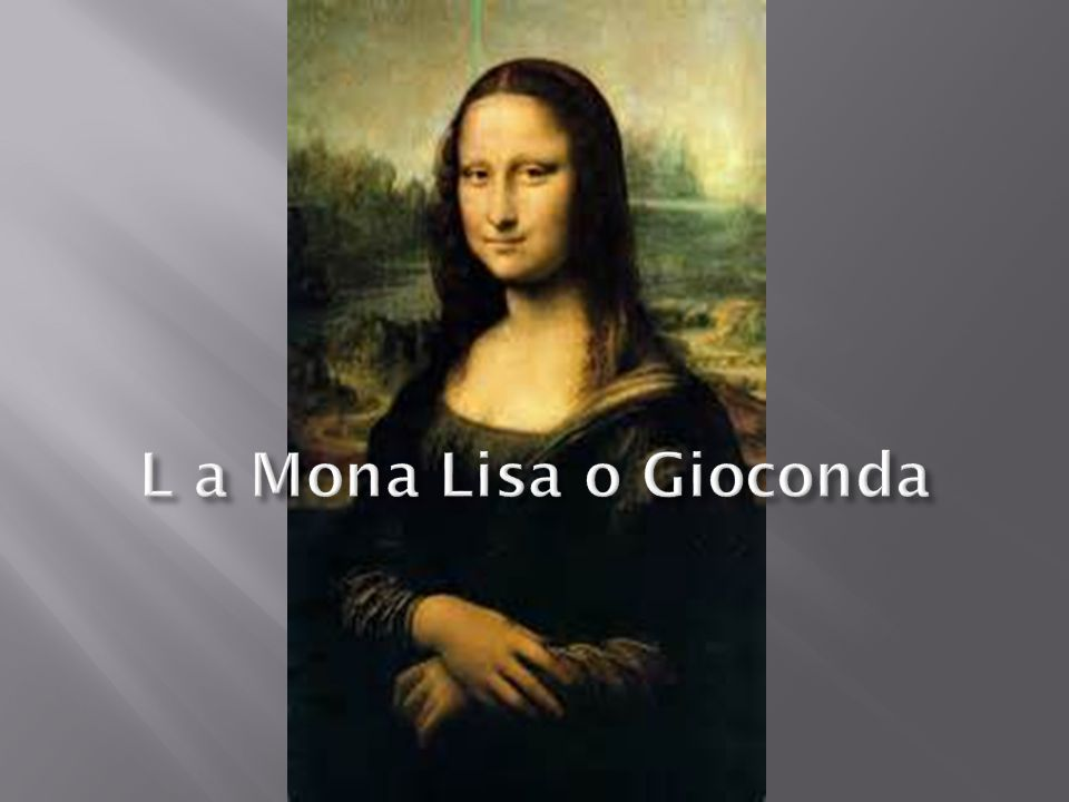 L a Mona Lisa o Gioconda