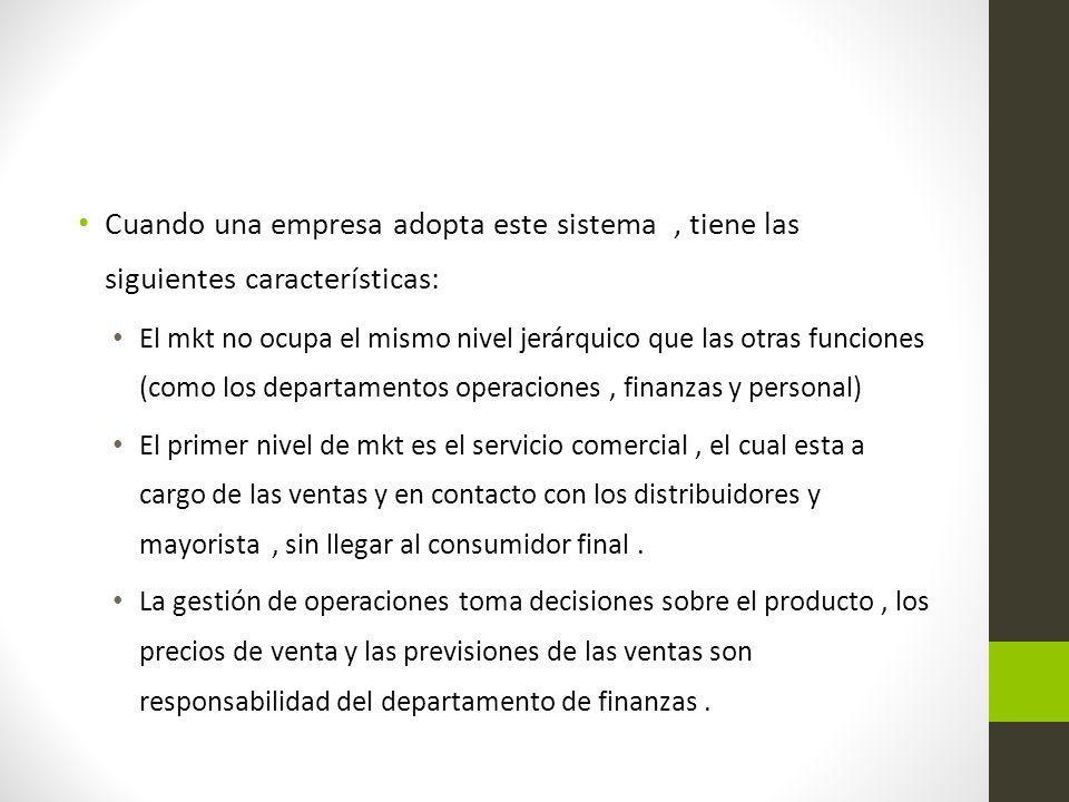 Cuando una empresa adopta este sistema , tiene las siguientes características: