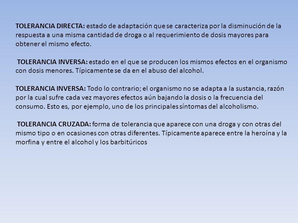 TOLERANCIA DIRECTA: estado de adaptación que se caracteriza por la disminución de la