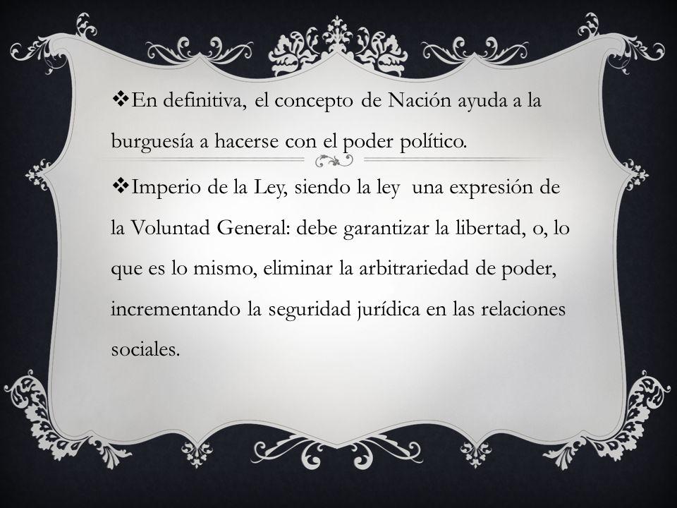 En definitiva, el concepto de Nación ayuda a la burguesía a hacerse con el poder político.