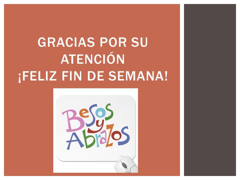 Gracias por su atención ¡feliz fin de semana!