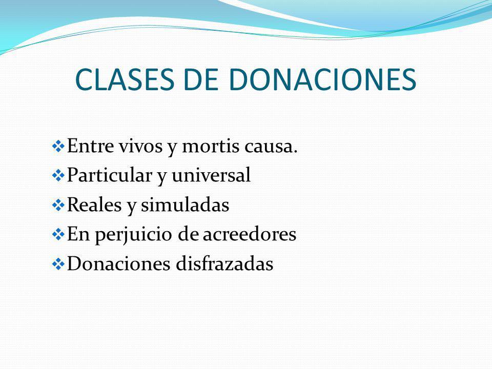 CLASES DE DONACIONES Entre vivos y mortis causa.