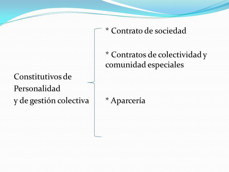 * Contrato de sociedad * Contratos de colectividad y comunidad especiales Constitutivos de Personalidad y de gestión colectiva * Aparcería