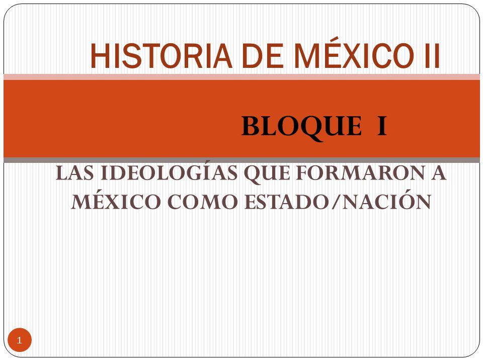 LAS IDEOLOGÍAS QUE FORMARON A MÉXICO COMO ESTADO/NACIÓN