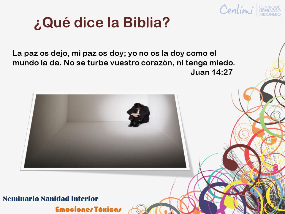¿Qué dice la Biblia La paz os dejo, mi paz os doy; yo no os la doy como el mundo la da. No se turbe vuestro corazón, ni tenga miedo.