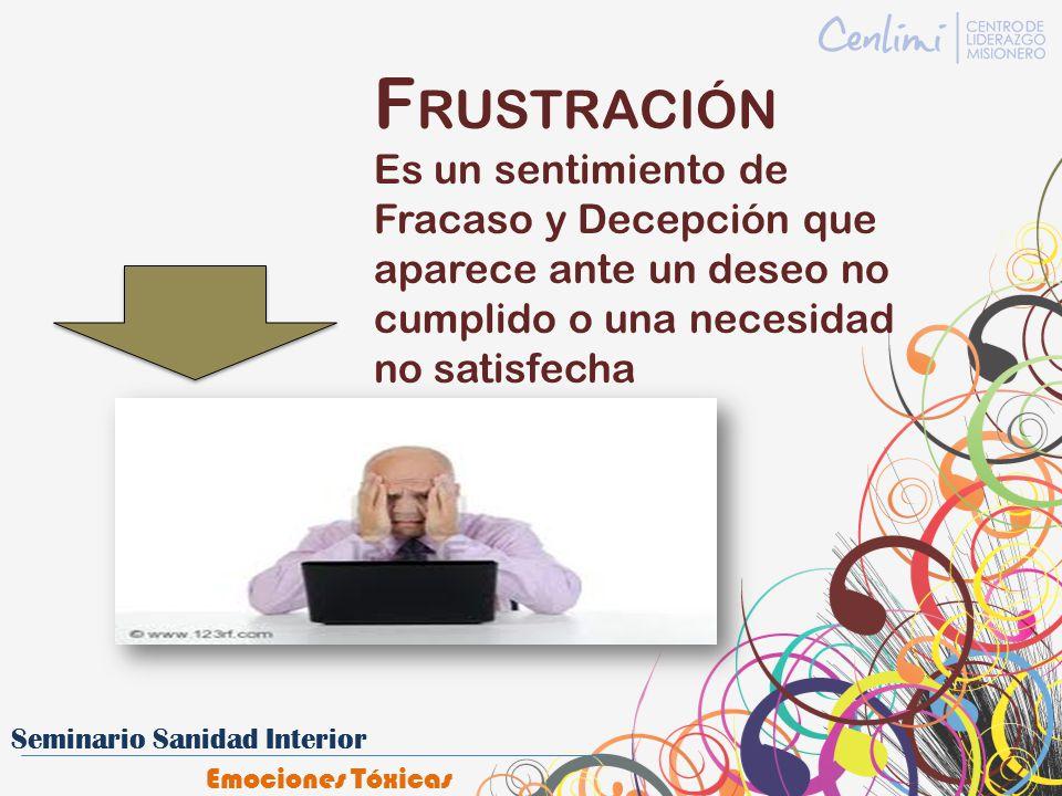 FRUSTRACIÓN Es un sentimiento de Fracaso y Decepción que aparece ante un deseo no cumplido o una necesidad no satisfecha.