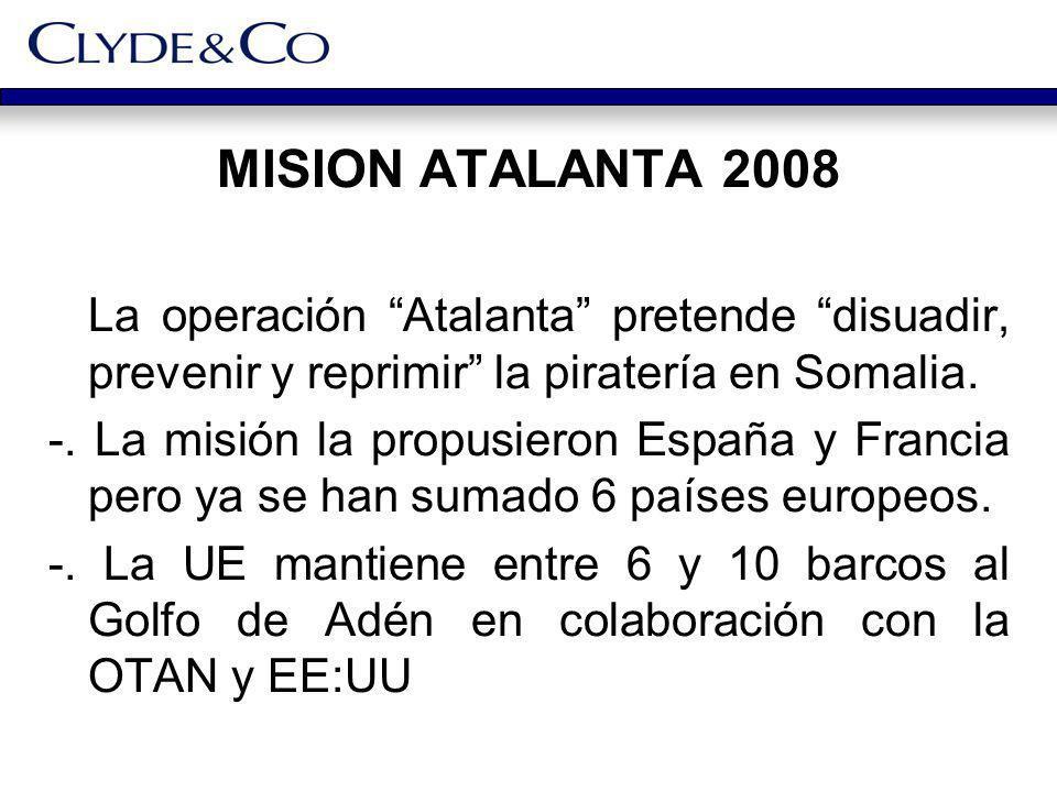 MISION ATALANTA 2008 La operación Atalanta pretende disuadir, prevenir y reprimir la piratería en Somalia.