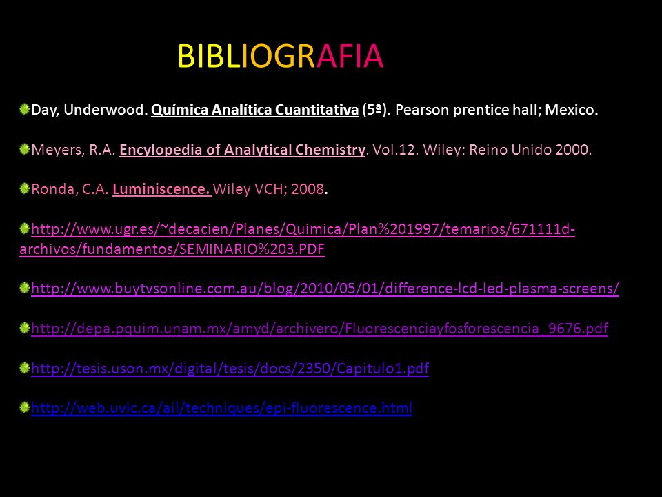 BIBLIOGRAFIA Day, Underwood. Química Analítica Cuantitativa (5ª). Pearson prentice hall; Mexico.