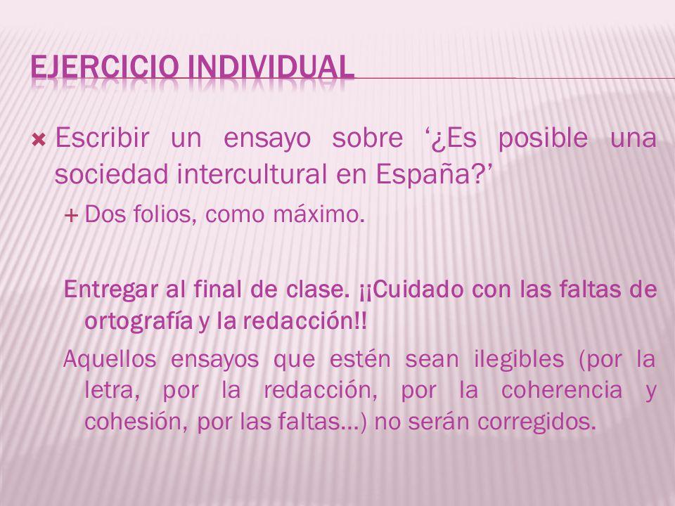 Ejercicio individual Escribir un ensayo sobre '¿Es posible una sociedad intercultural en España ' Dos folios, como máximo.