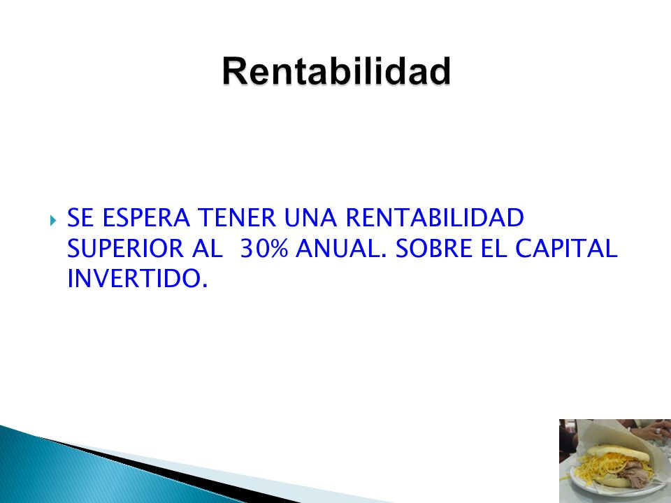 Rentabilidad SE ESPERA TENER UNA RENTABILIDAD SUPERIOR AL 30% ANUAL. SOBRE EL CAPITAL INVERTIDO.