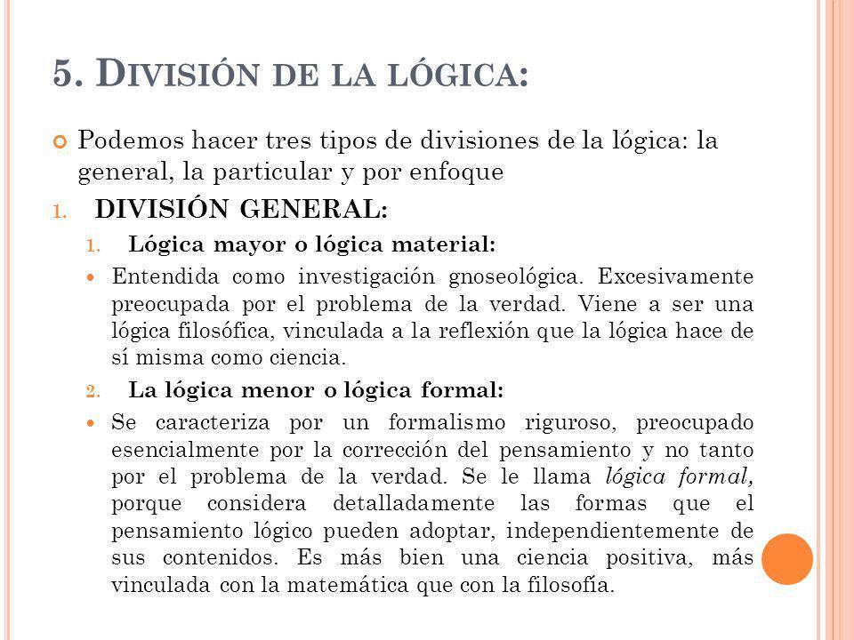 5. División de la lógica: Podemos hacer tres tipos de divisiones de la lógica: la general, la particular y por enfoque.