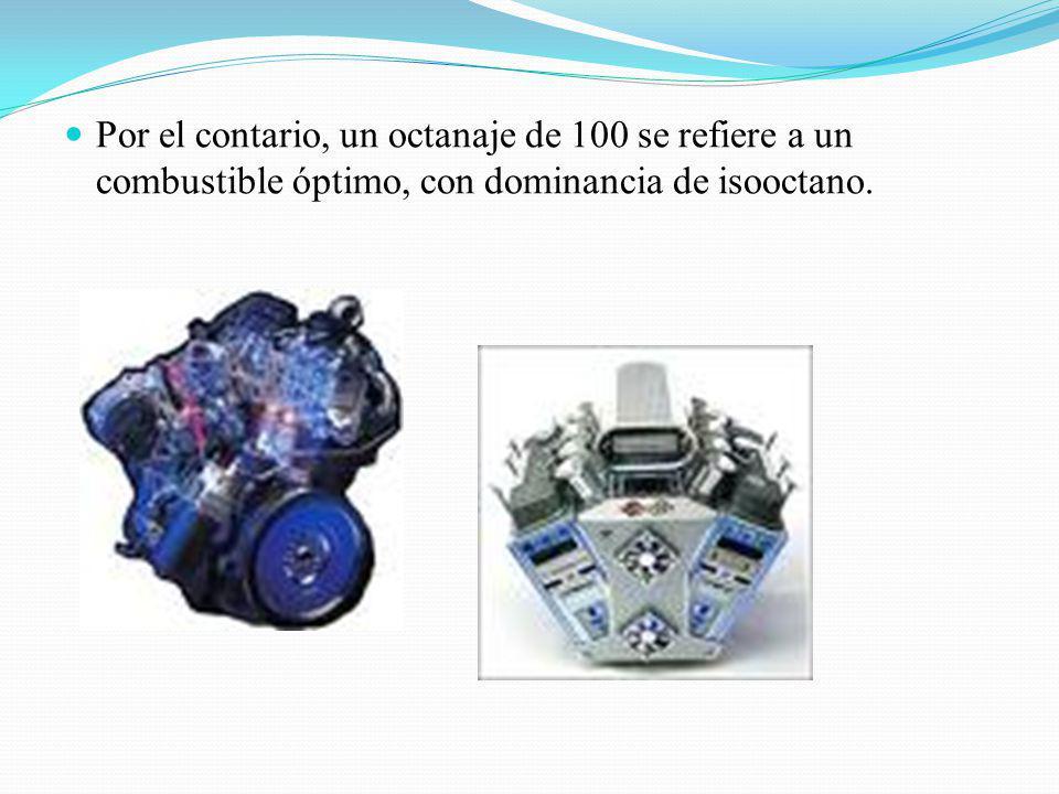 Por el contario, un octanaje de 100 se refiere a un combustible óptimo, con dominancia de isooctano.