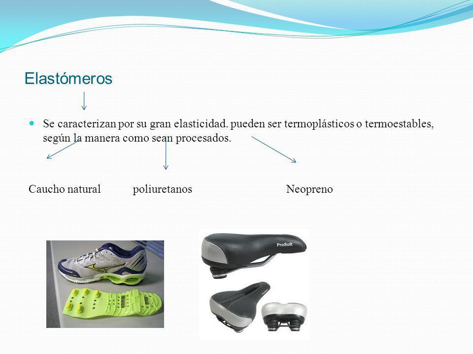 Elastómeros Se caracterizan por su gran elasticidad. pueden ser termoplásticos o termoestables, según la manera como sean procesados.