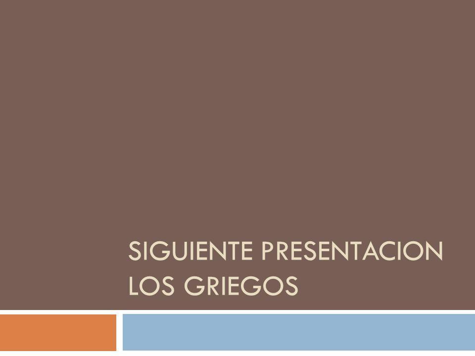 Siguiente presentacion LOS GRIEGOS