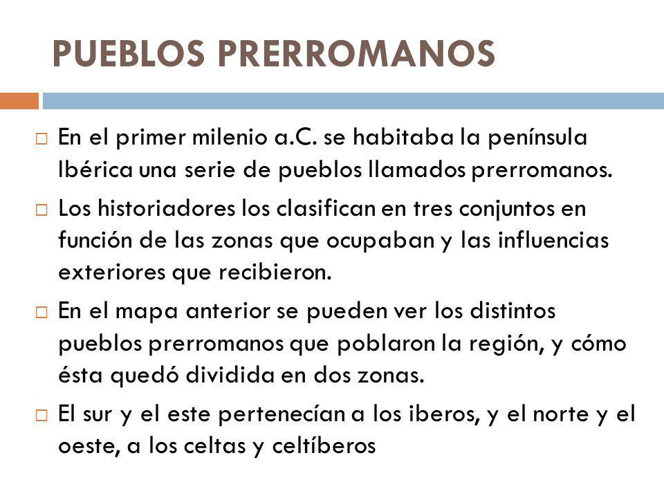 PUEBLOS PRERROMANOS En el primer milenio a.C. se habitaba la península Ibérica una serie de pueblos llamados prerromanos.