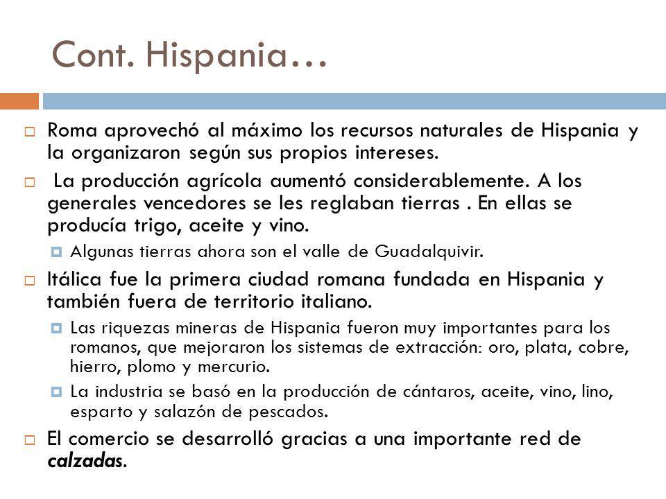 Cont. Hispania… Roma aprovechó al máximo los recursos naturales de Hispania y la organizaron según sus propios intereses.
