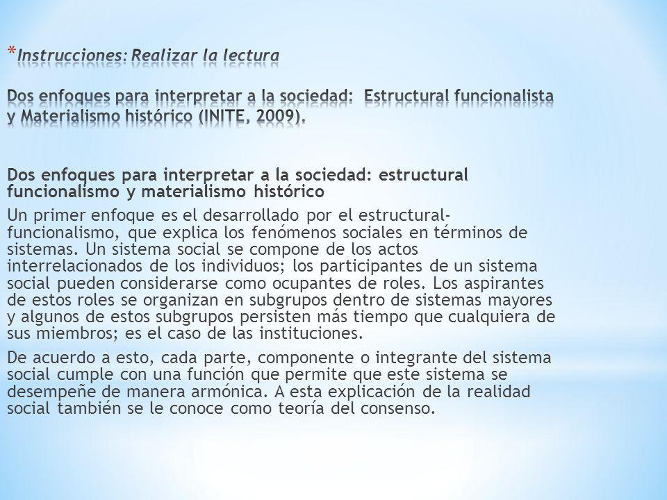 Instrucciones: Realizar la lectura Dos enfoques para interpretar a la sociedad: Estructural funcionalista y Materialismo histórico (INITE, 2009).