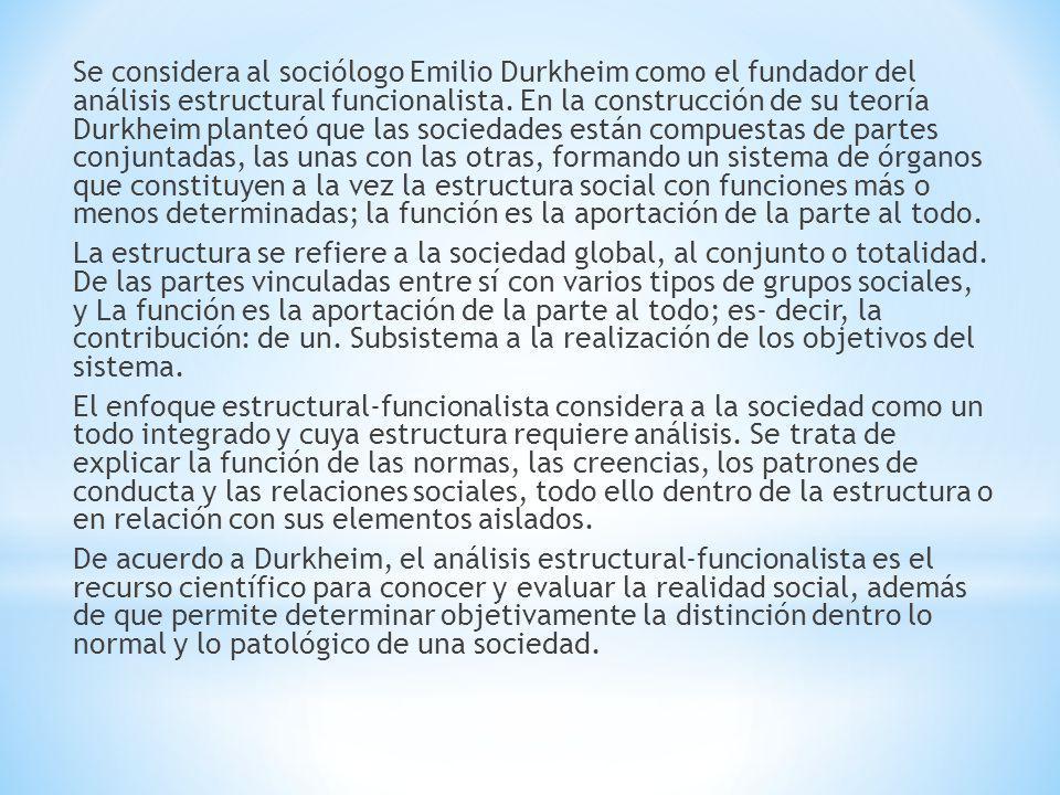 Se considera al sociólogo Emilio Durkheim como el fundador del análisis estructural funcionalista.