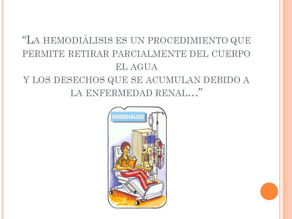 La hemodiálisis es un procedimiento que permite retirar parcialmente del cuerpo el agua y los desechos que se acumulan debido a la enfermedad renal…