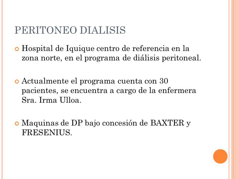 PERITONEO DIALISIS Hospital de Iquique centro de referencia en la zona norte, en el programa de diálisis peritoneal.