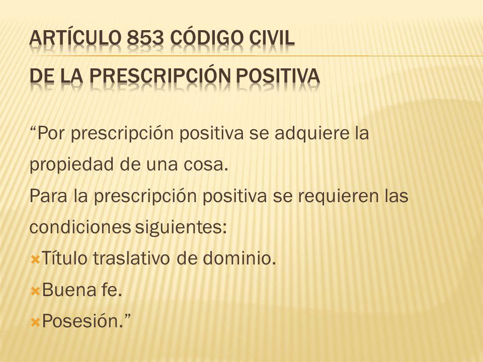 ARTÍCULO 853 CÓDIGO CIVIL DE LA PRESCRIPCIÓN POSITIVA