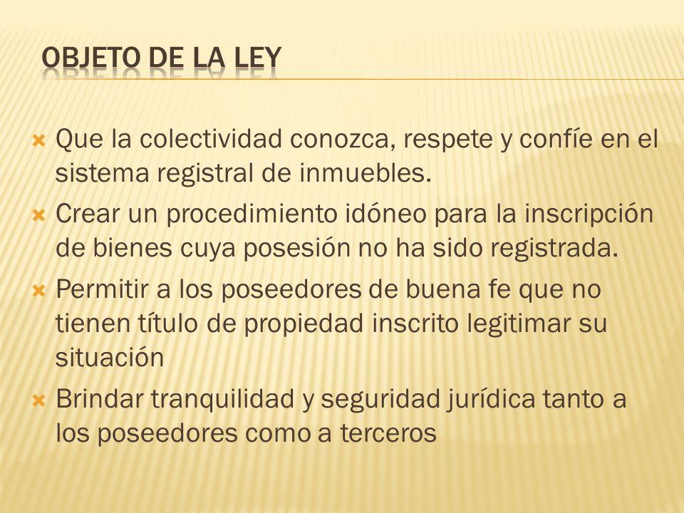 OBJETO DE LA LEY Que la colectividad conozca, respete y confíe en el sistema registral de inmuebles.