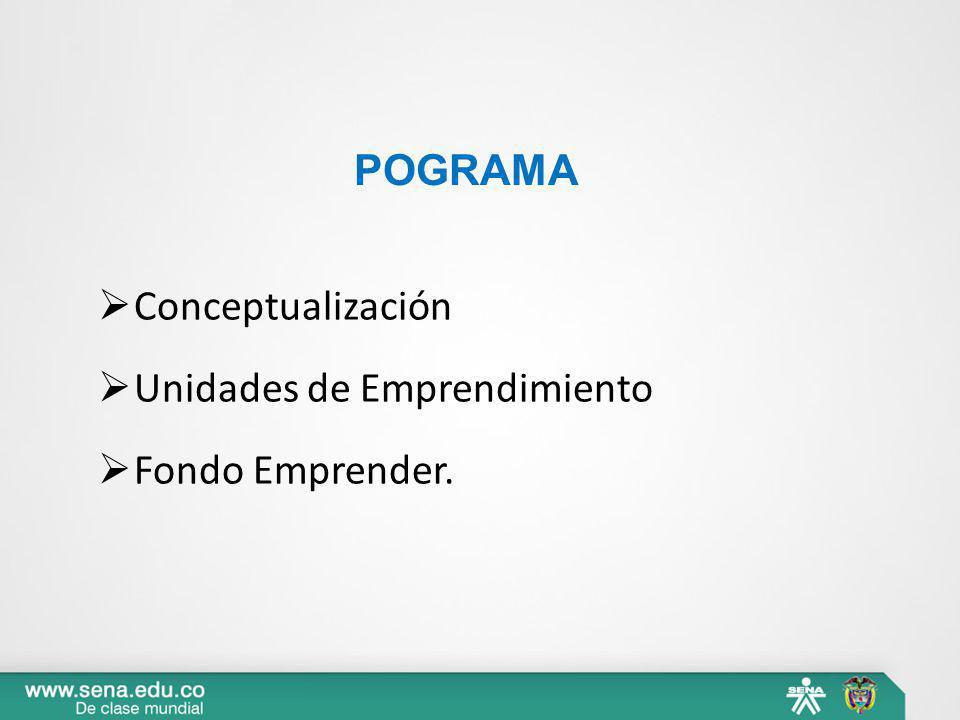 POGRAMA Conceptualización Unidades de Emprendimiento Fondo Emprender.