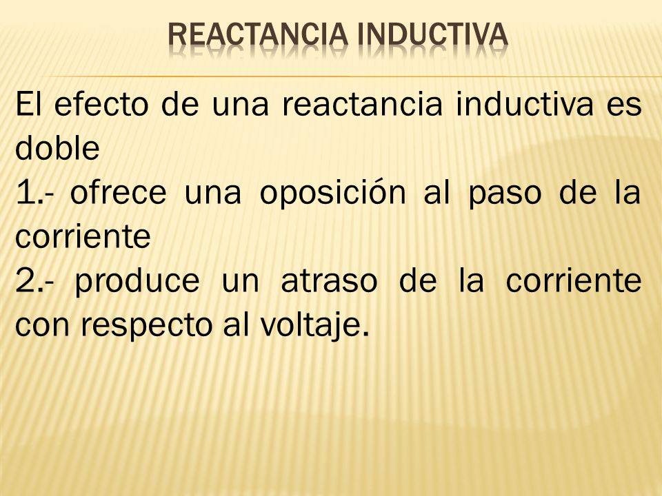 El efecto de una reactancia inductiva es doble
