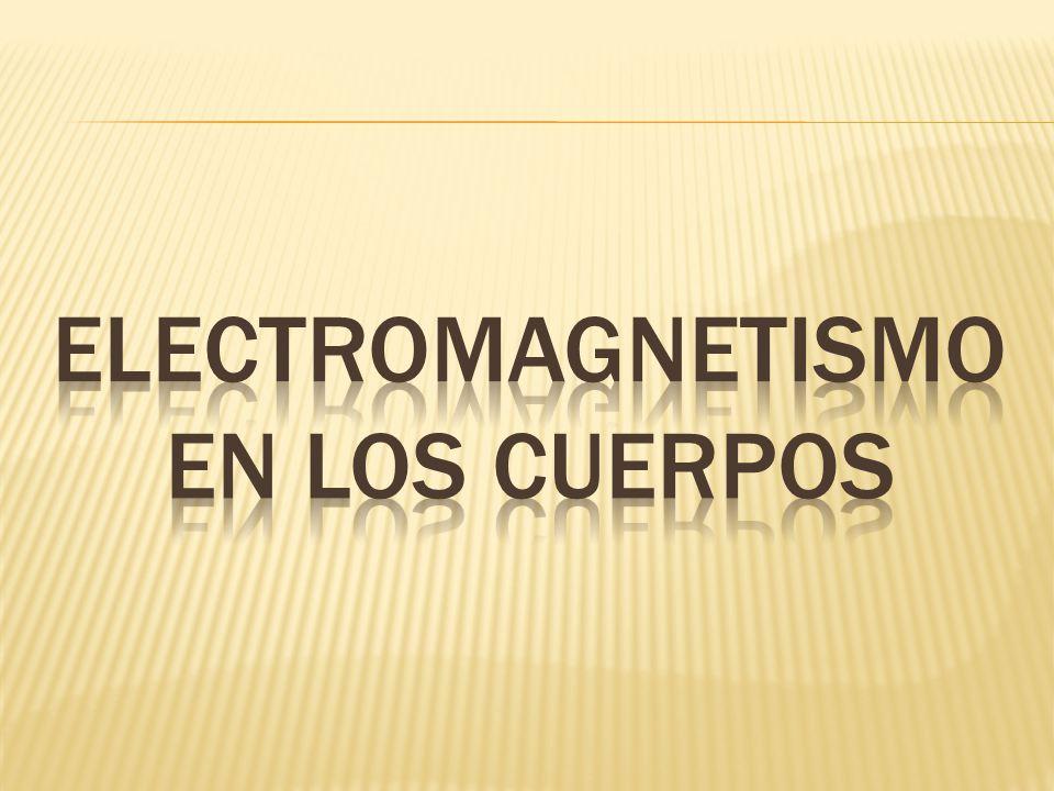 ELECTROMAGNETISMO EN LOS CUERPOS
