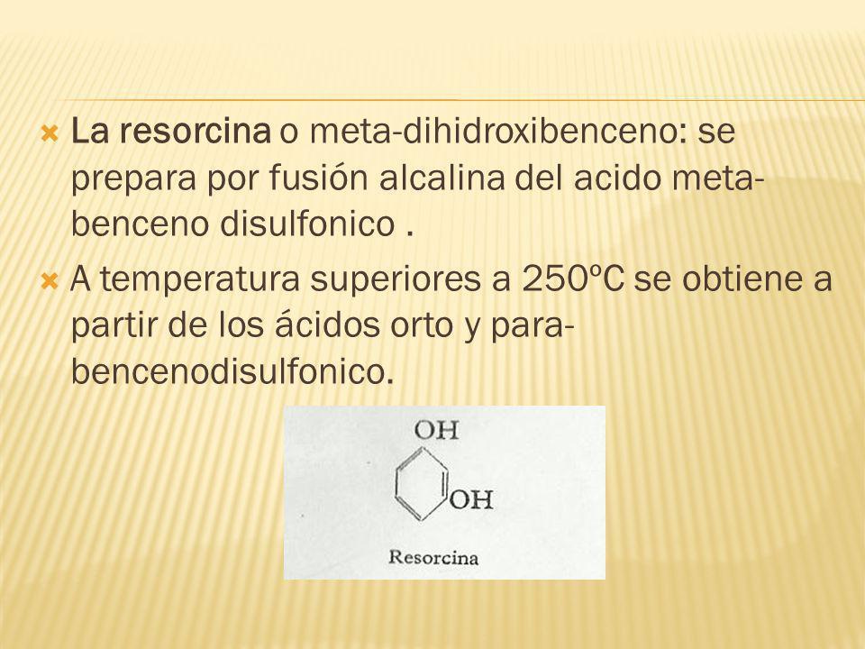 La resorcina o meta-dihidroxibenceno: se prepara por fusión alcalina del acido meta-benceno disulfonico .