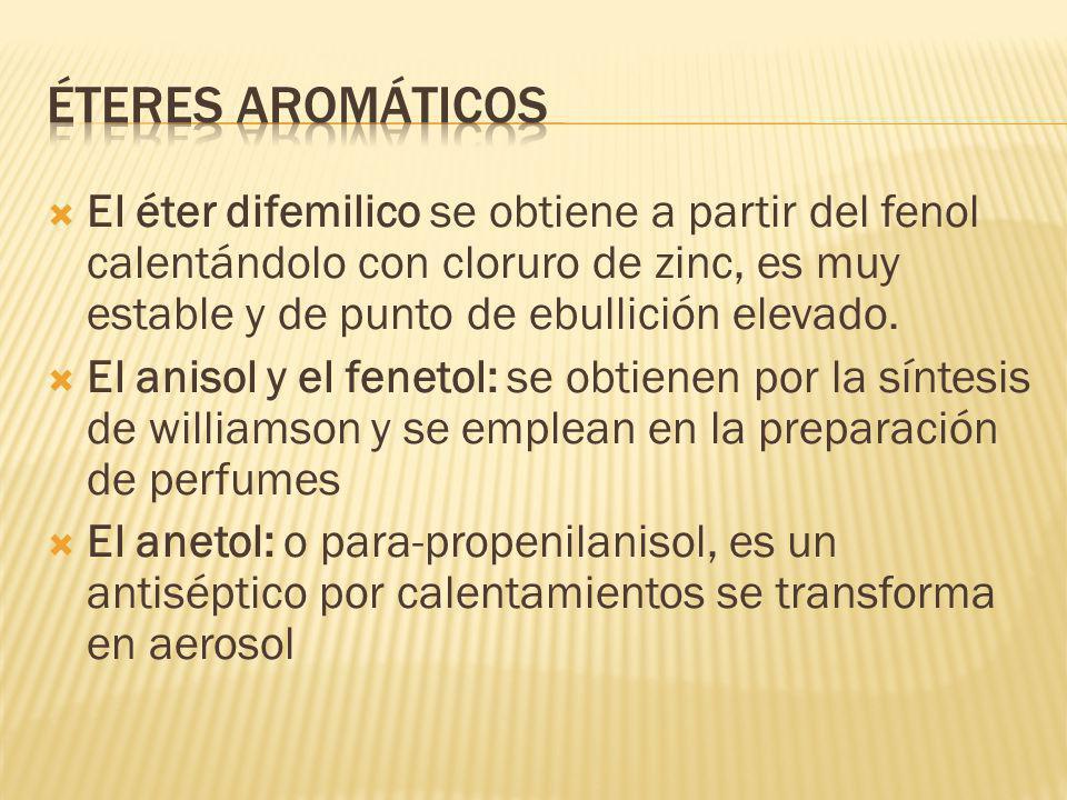 Éteres aromáticos El éter difemilico se obtiene a partir del fenol calentándolo con cloruro de zinc, es muy estable y de punto de ebullición elevado.