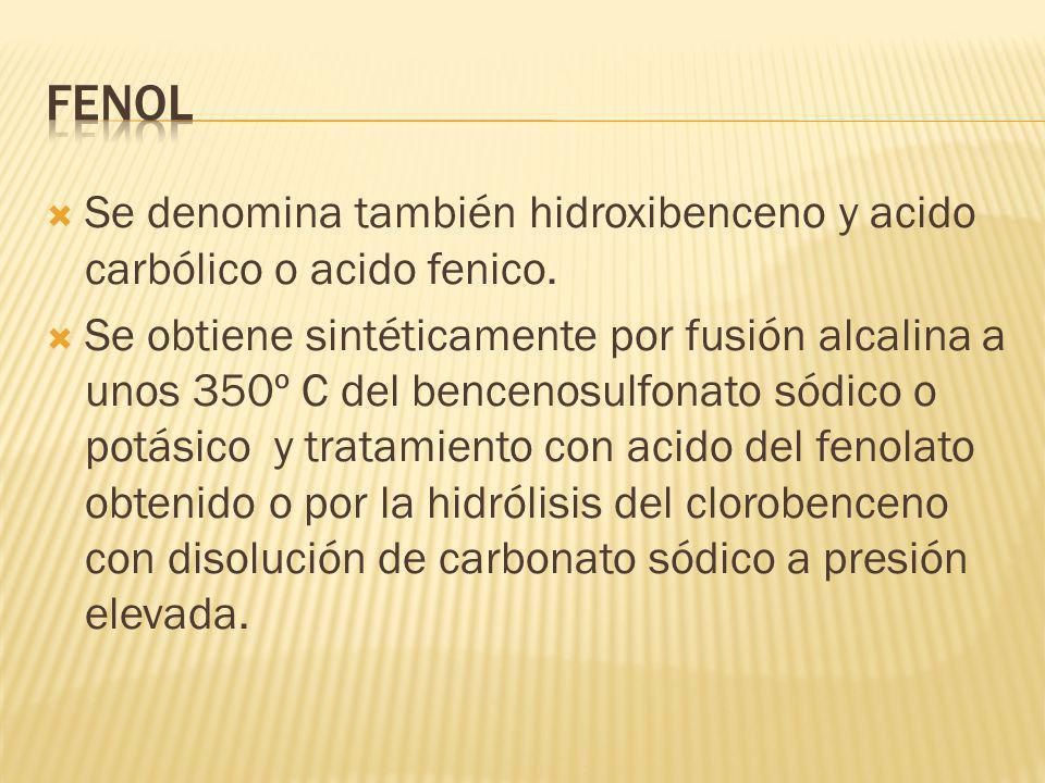 fenol Se denomina también hidroxibenceno y acido carbólico o acido fenico.