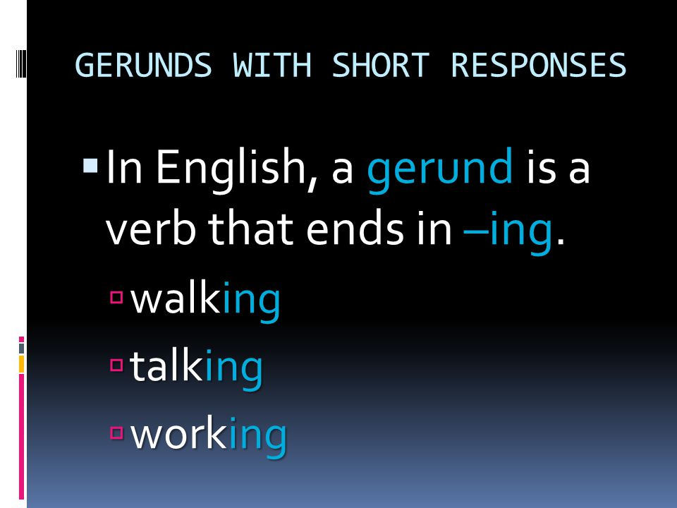 GERUNDS WITH SHORT RESPONSES