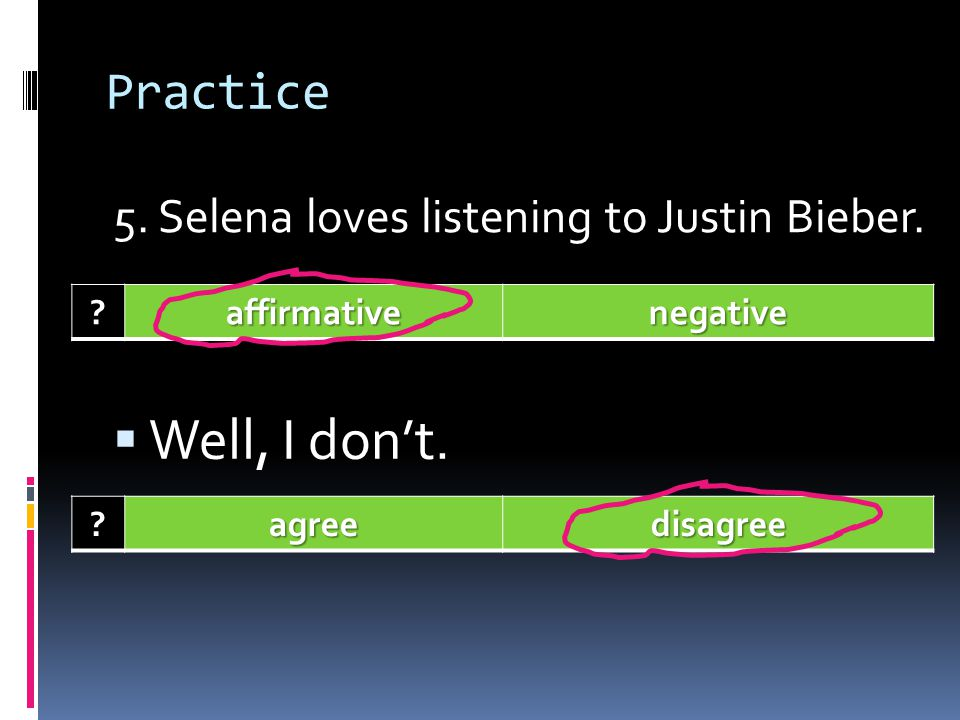 Well, I don't. Practice 5. Selena loves listening to Justin Bieber.