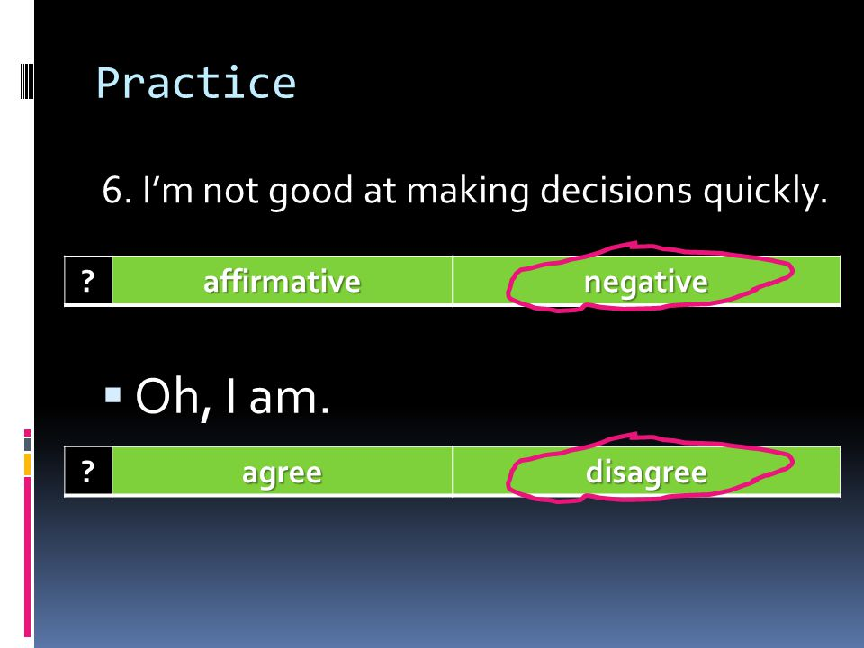 Oh, I am. Practice 6. I'm not good at making decisions quickly.