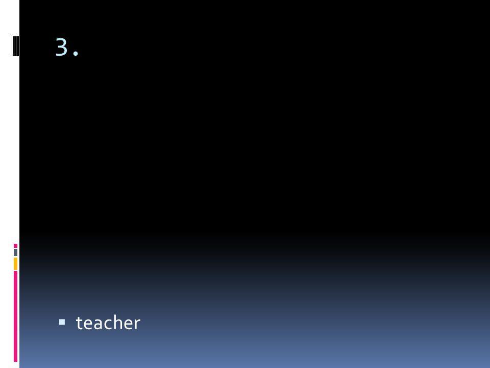 3. teacher