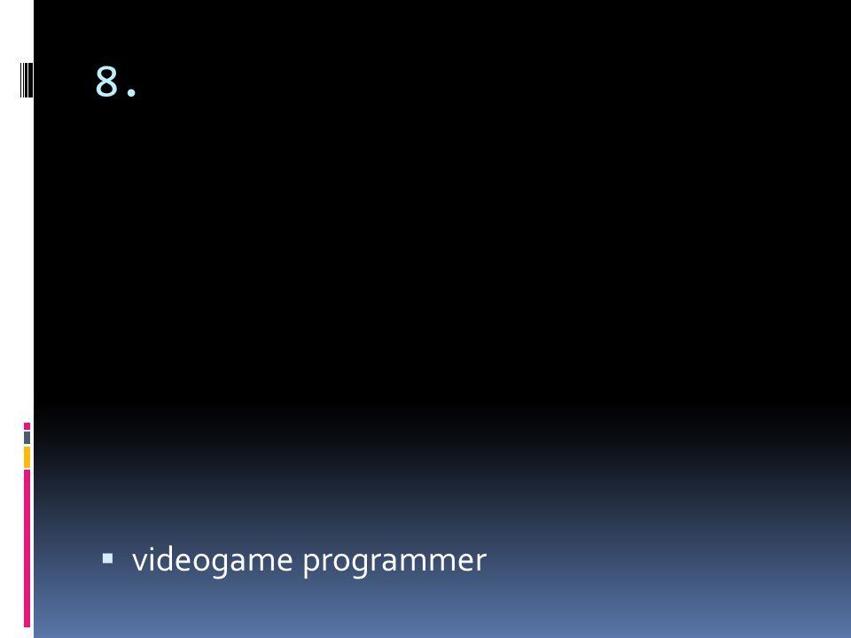 8. videogame programmer