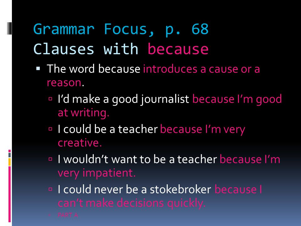 Grammar Focus, p. 68 Clauses with because