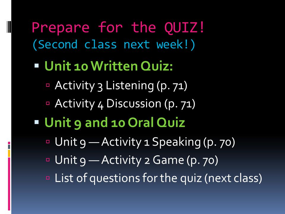 Prepare for the QUIZ! (Second class next week!)