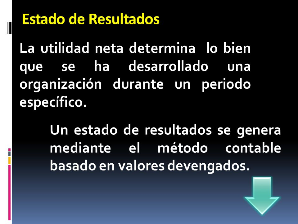 Estado de Resultados La utilidad neta determina lo bien que se ha desarrollado una organización durante un periodo específico.