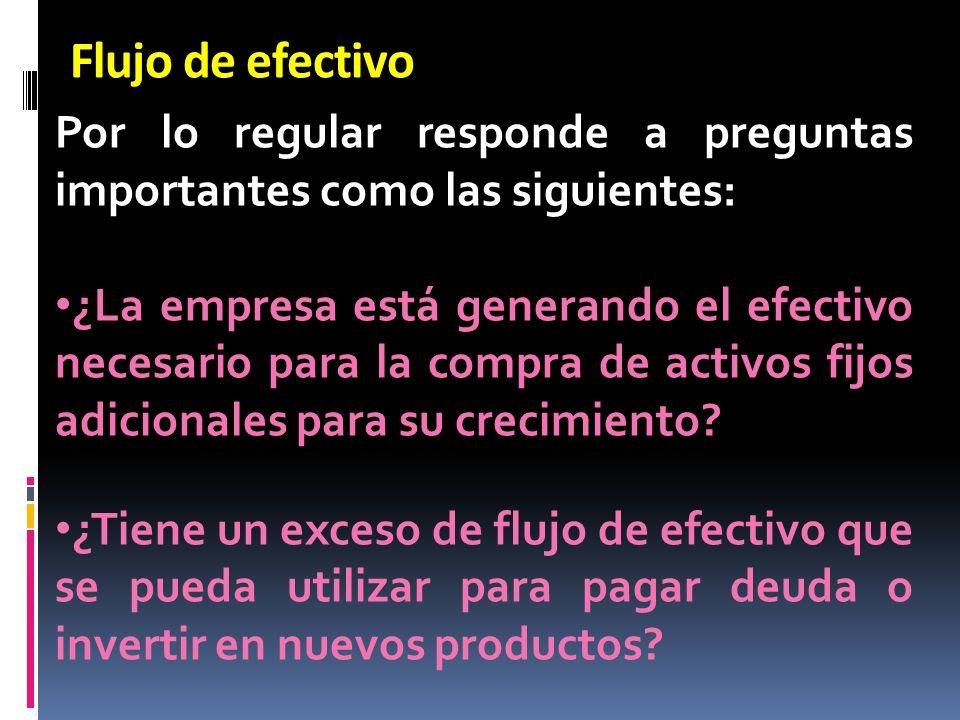 Flujo de efectivo Por lo regular responde a preguntas importantes como las siguientes: