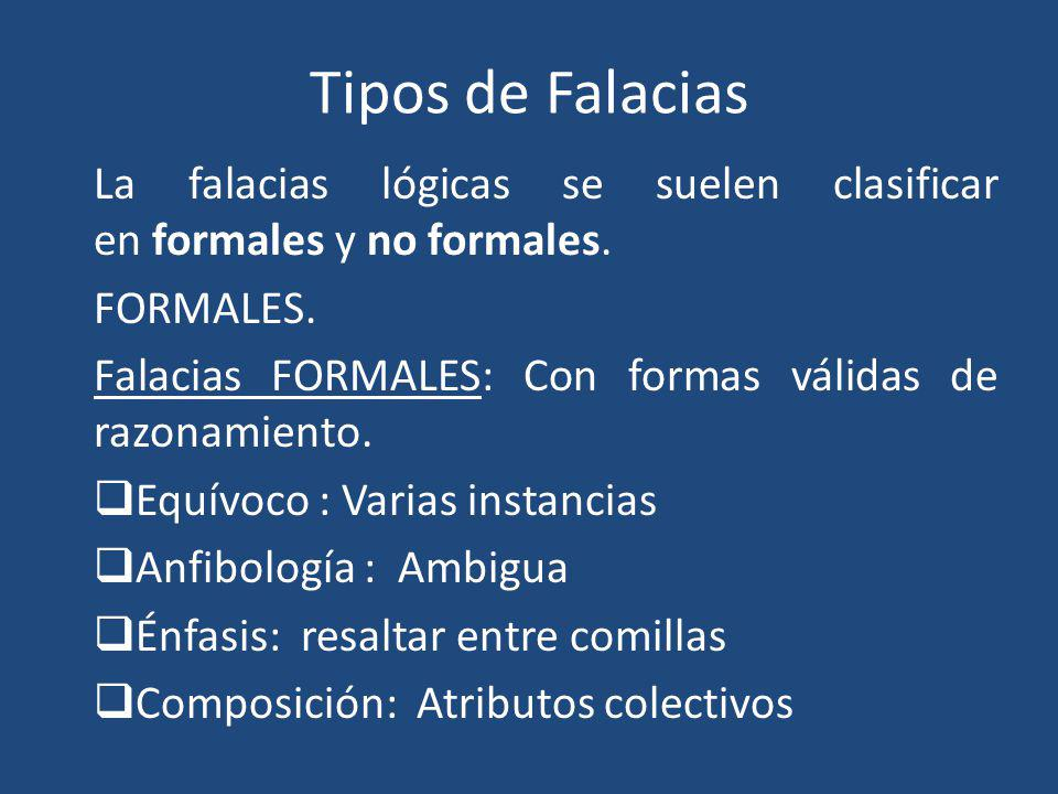Tipos de Falacias La falacias lógicas se suelen clasificar en formales y no formales. FORMALES.
