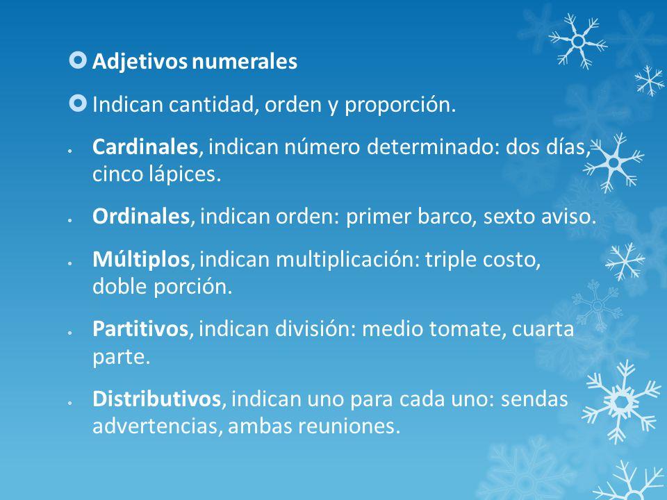 Adjetivos numerales Indican cantidad, orden y proporción. Cardinales, indican número determinado: dos días, cinco lápices.