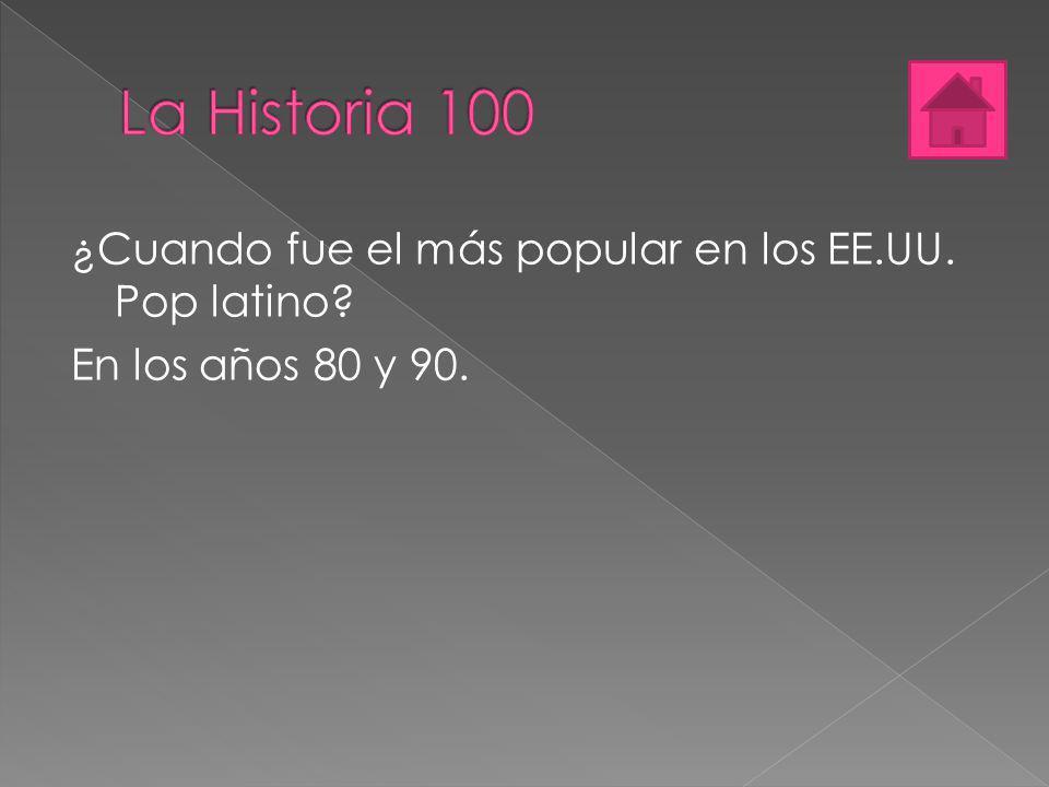 La Historia 100 ¿Cuando fue el más popular en los EE.UU. Pop latino En los años 80 y 90.
