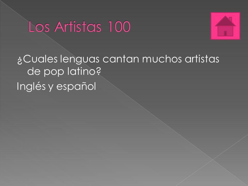 Los Artistas 100 ¿Cuales lenguas cantan muchos artistas de pop latino Inglés y español