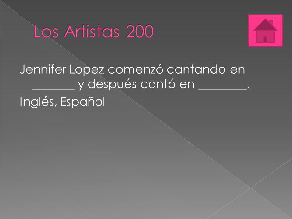 Los Artistas 200 Jennifer Lopez comenzó cantando en _______ y después cantó en ________.