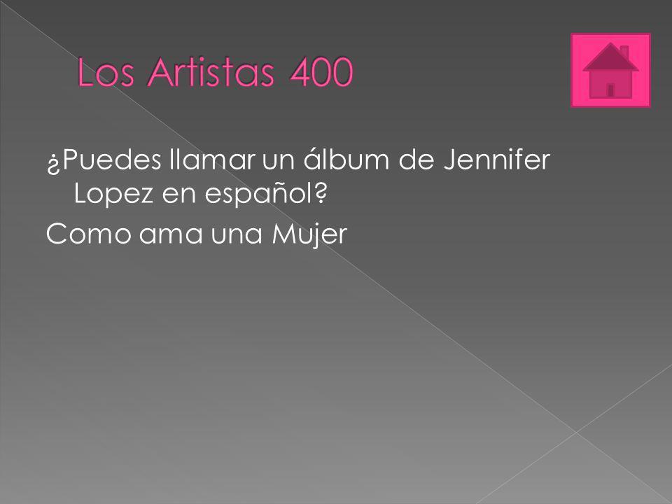 Los Artistas 400 ¿Puedes llamar un álbum de Jennifer Lopez en español Como ama una Mujer
