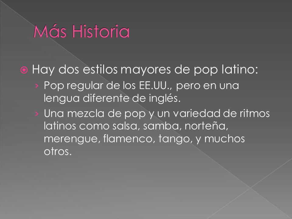 Más Historia Hay dos estilos mayores de pop latino: